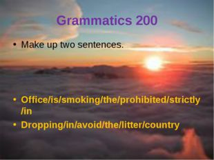 Grammatics 200 Make up two sentences. Office/is/smoking/the/prohibited/strict