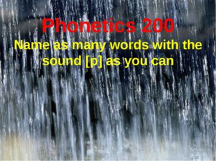 Phonetics 200 Name as many words with the sound [p] as you can