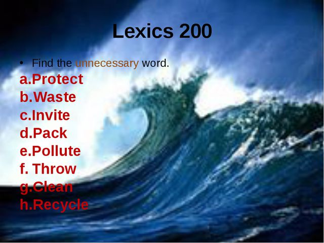 Lexics 200 Find the unnecessary word. Protect Waste Invite Pack Pollute Throw...
