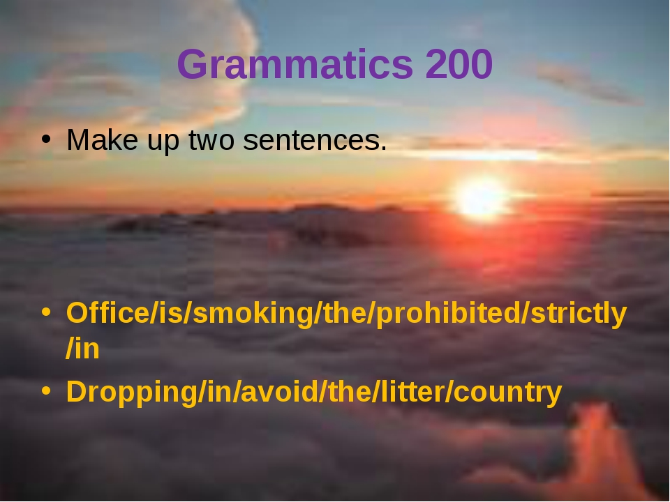 Grammatics 200 Make up two sentences. Office/is/smoking/the/prohibited/strict...
