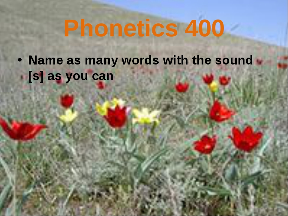 Phonetics 400 Name as many words with the sound [s] as you can