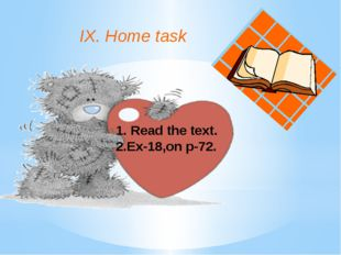 IX. Home task 1. Read the text. 2.Ex-18,on p-72.