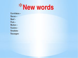 New words Cornflakes – Bacon – Beef – Pork – Mutton – Cuisine – Omellete- Sau
