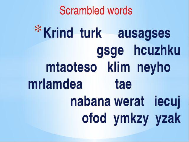 Scrambled words Krind turk ausagses gsge hcuzhku mtaoteso klim neyho mrlamdea...