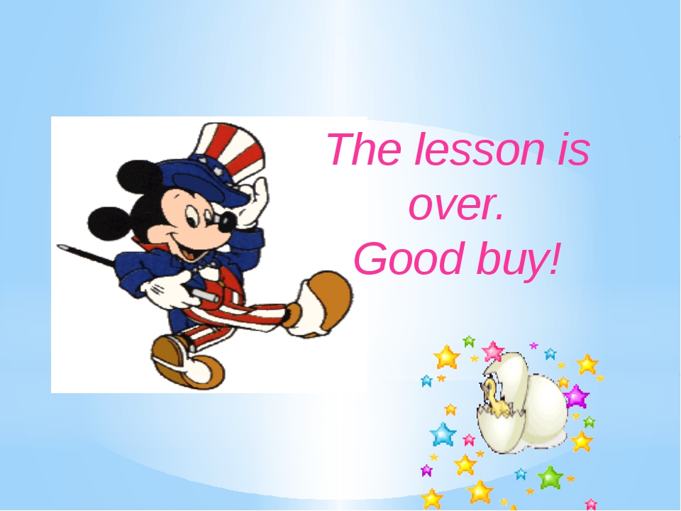 The lesson is over. Good buy!