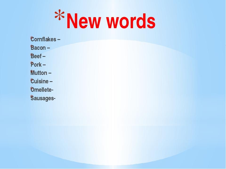 New words Cornflakes – Bacon – Beef – Pork – Mutton – Cuisine – Omellete- Sau...