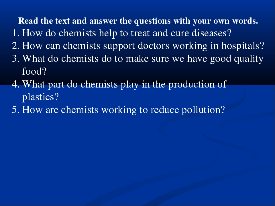 Read the text and answer the questions with your own words. How do chemists h...