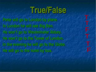 True/False Peter will go to London by plane. In London he will see Big Ben. H