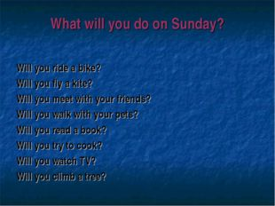 What will you do on Sunday? Will you ride a bike? Will you fly a kite? Will y
