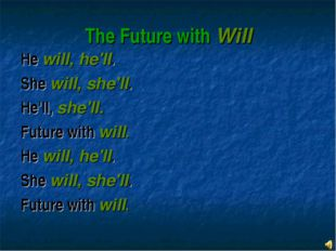 The Future with Will He will, he'll. She will, she'll. He'll, she'll. Future