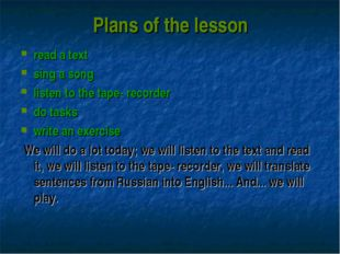 Plans of the lesson read a text sing a song listen to the tape- recorder do t