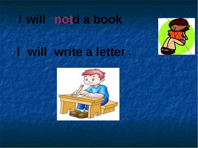 will write a letter I will read a book I not . .