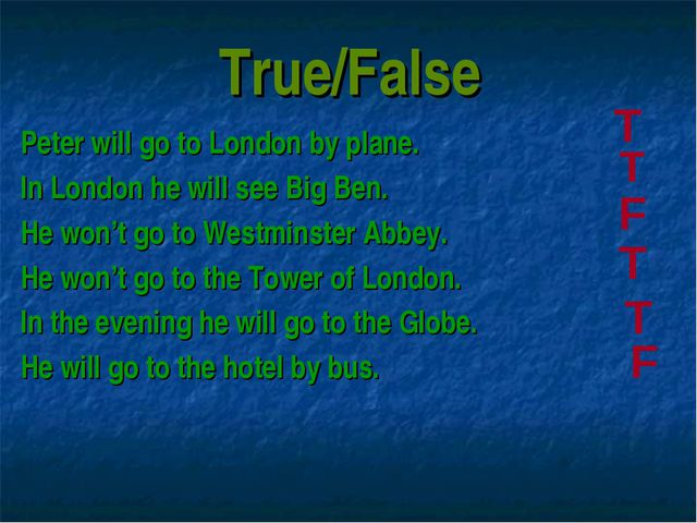 True/False Peter will go to London by plane. In London he will see Big Ben. H...