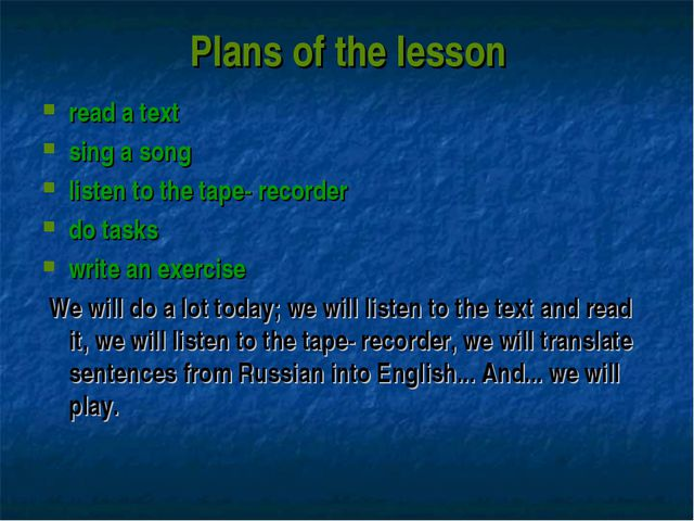 Plans of the lesson read a text sing a song listen to the tape- recorder do t...