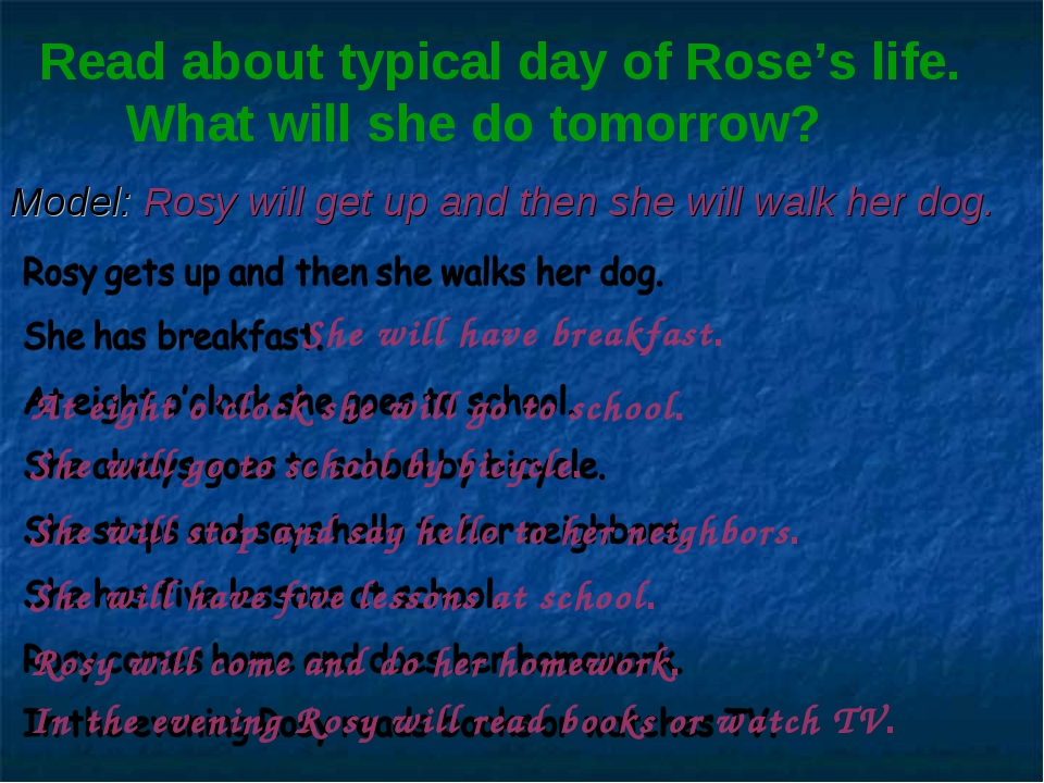 Model: Rosy will get up and then she will walk her dog. She will have breakfa...