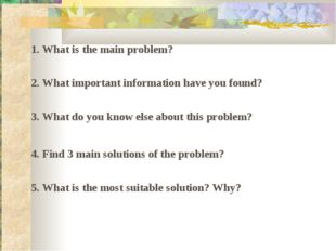1. What is the main problem? 2. What important information have you found? 3.