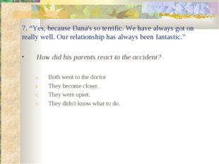 "7. ""Yes, because Dana's so terrific. We have always got on really well. Our r"