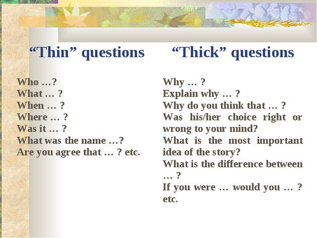 """Thin"" questions	""Thick"" questions Who …? What … ? When … ? Where … ? Was it..."