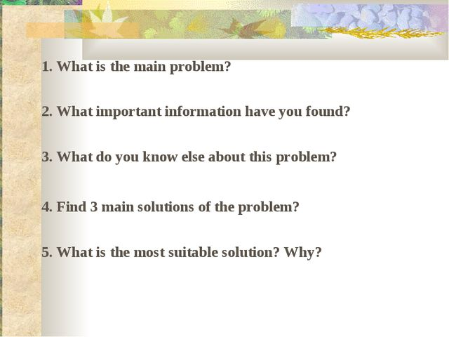 1. What is the main problem? 2. What important information have you found? 3....