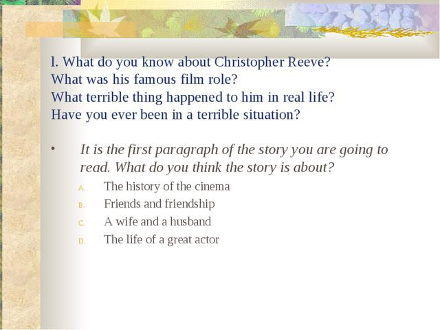l. What do you know about Christopher Reeve? What was his famous film role?...