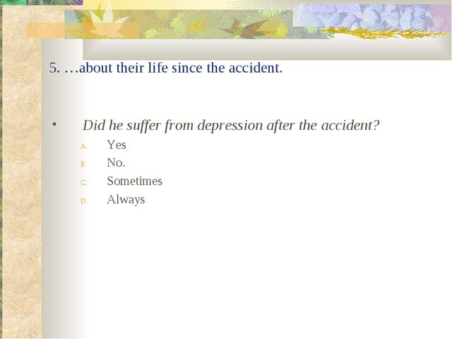 5. …about their life since the accident. Did he suffer from depression after...