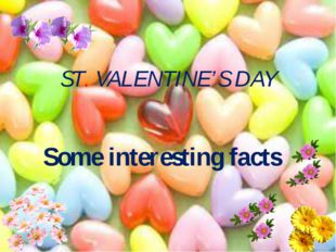 ST. VALENTINE'S DAY Some interesting facts