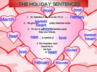 THE HOLIDAY SENTENCES St. Valentine's day is on the 14th of … . We give our