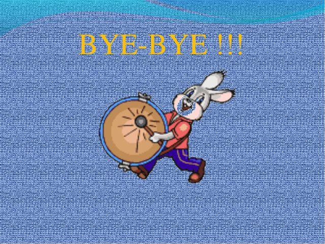 BYE-BYE !!!