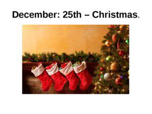 December: 25th– Christmas.