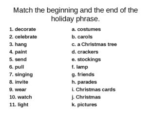 Match the beginning and the end of the holiday phrase. 1. decorate a. costume