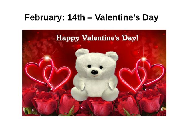 February: 14th– Valentine's Day
