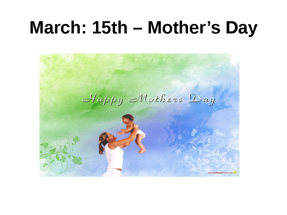 March: 15th– Mother's Day