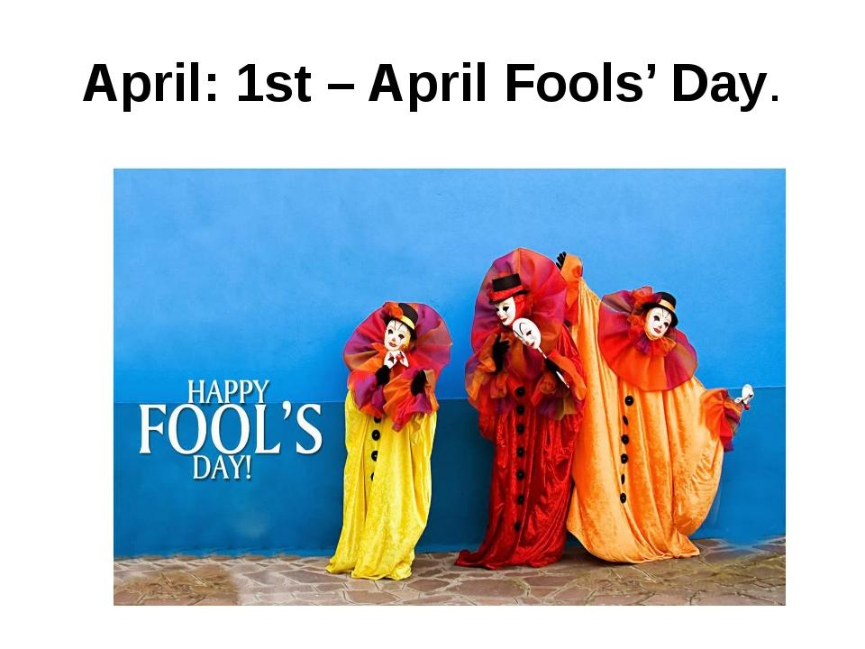 April: 1st– April Fools' Day.