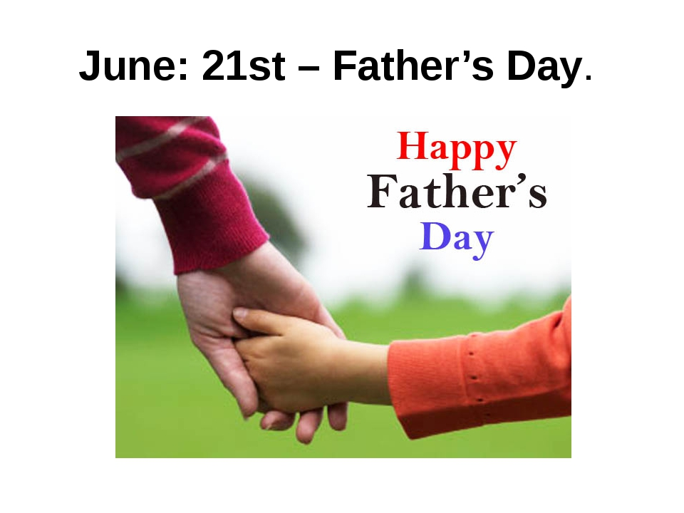 June: 21st– Father's Day.