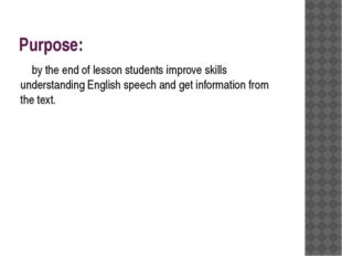 Purpose: by the end of lesson students improve skills understanding English s