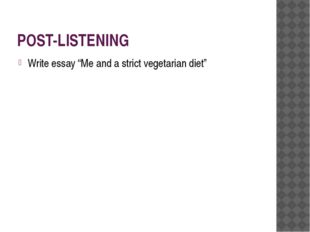 """POST-LISTENING Write essay """"Me and a strict vegetarian diet"""""""