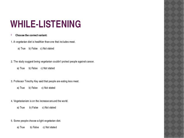 WHILE-LISTENING Choose the correct variant: 1. A vegetarian diet is healthier...