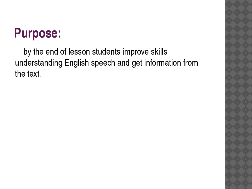 Purpose: by the end of lesson students improve skills understanding English s...