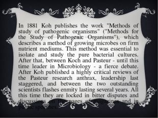 "In 1881 Koh publishes the work ""Methods of study of pathogenic organisms"" ("""