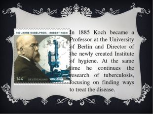 In 1885 Koch became a Professor at the University of Berlin and Director of