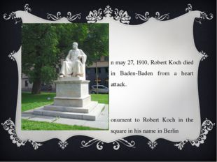 On may 27, 1910, Robert Koch died in Baden-Baden from a heart attack. Monume