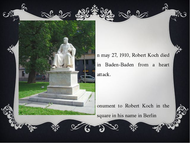On may 27, 1910, Robert Koch died in Baden-Baden from a heart attack. Monume...