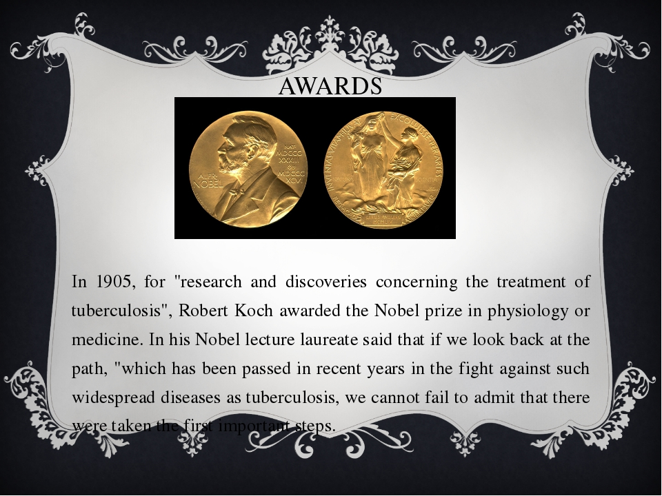 "AWARDS 	In 1905, for ""research and discoveries concerning the treatment of tu..."
