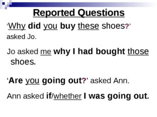 Reported Questions 'Why did you buy these shoes?' asked Jo. Jo asked me why I
