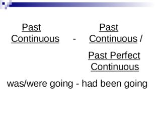Past Past Continuous - Continuous / Past Perfect Continuous was/were going -