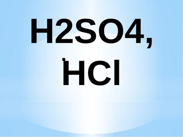 H2SO4, HCl