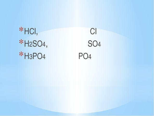 HCl, Cl H2SO4, SO4 H3PO4 PO4