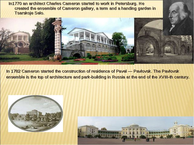 In1770 an architect Charles Cameron started to work in Petersburg. He created...