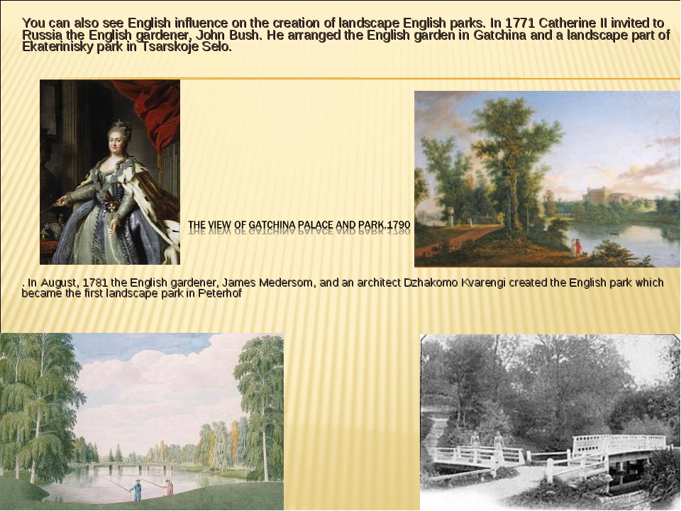 You can also see English influence on the creation of landscape English parks...