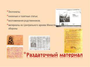 Экспонаты; книжные и газетные статьи; воспоминания родственников; материалы и